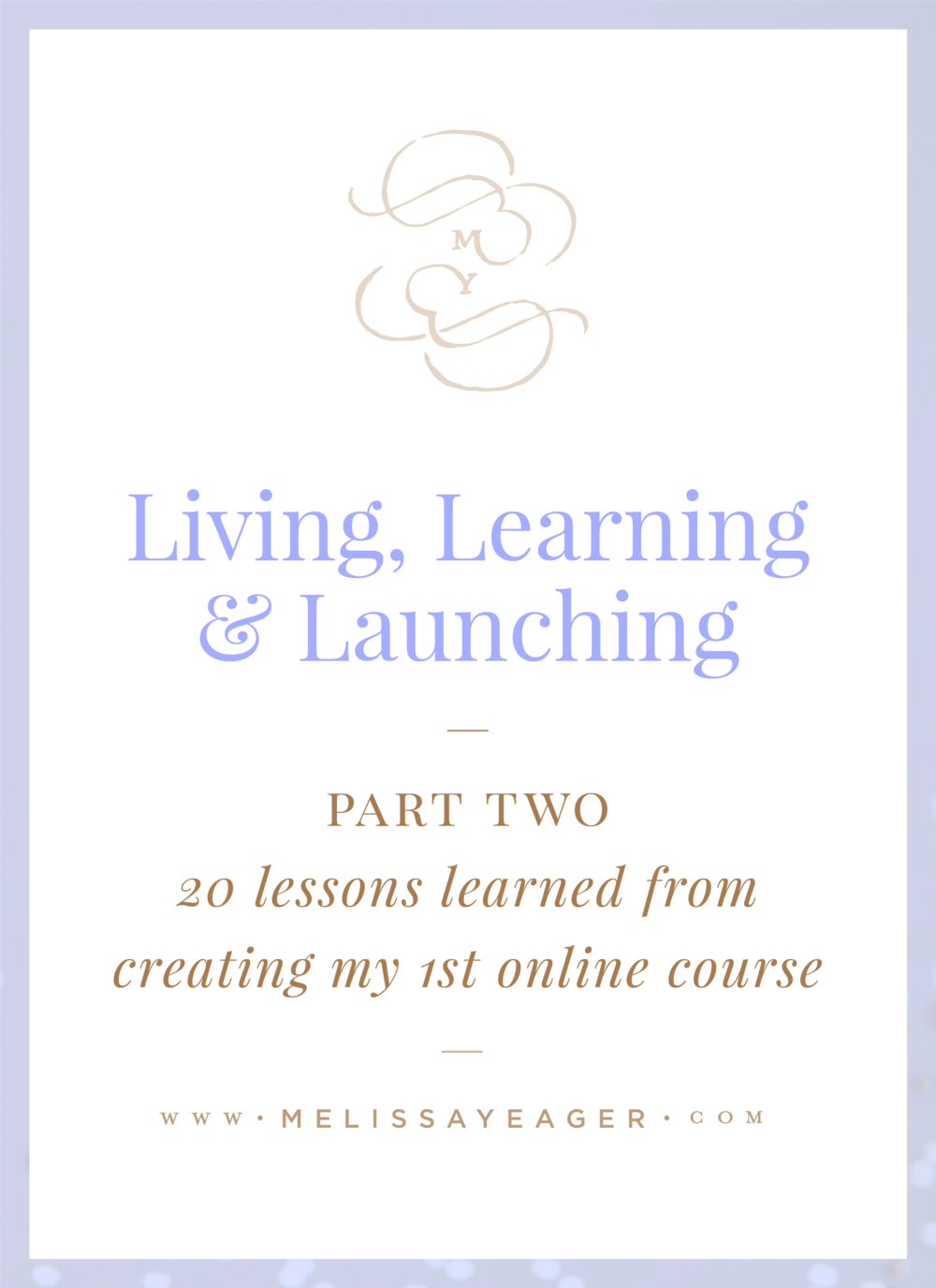 Living, Learning & Launching - Part 2 - 20 lessons learned from creating my 1st online course