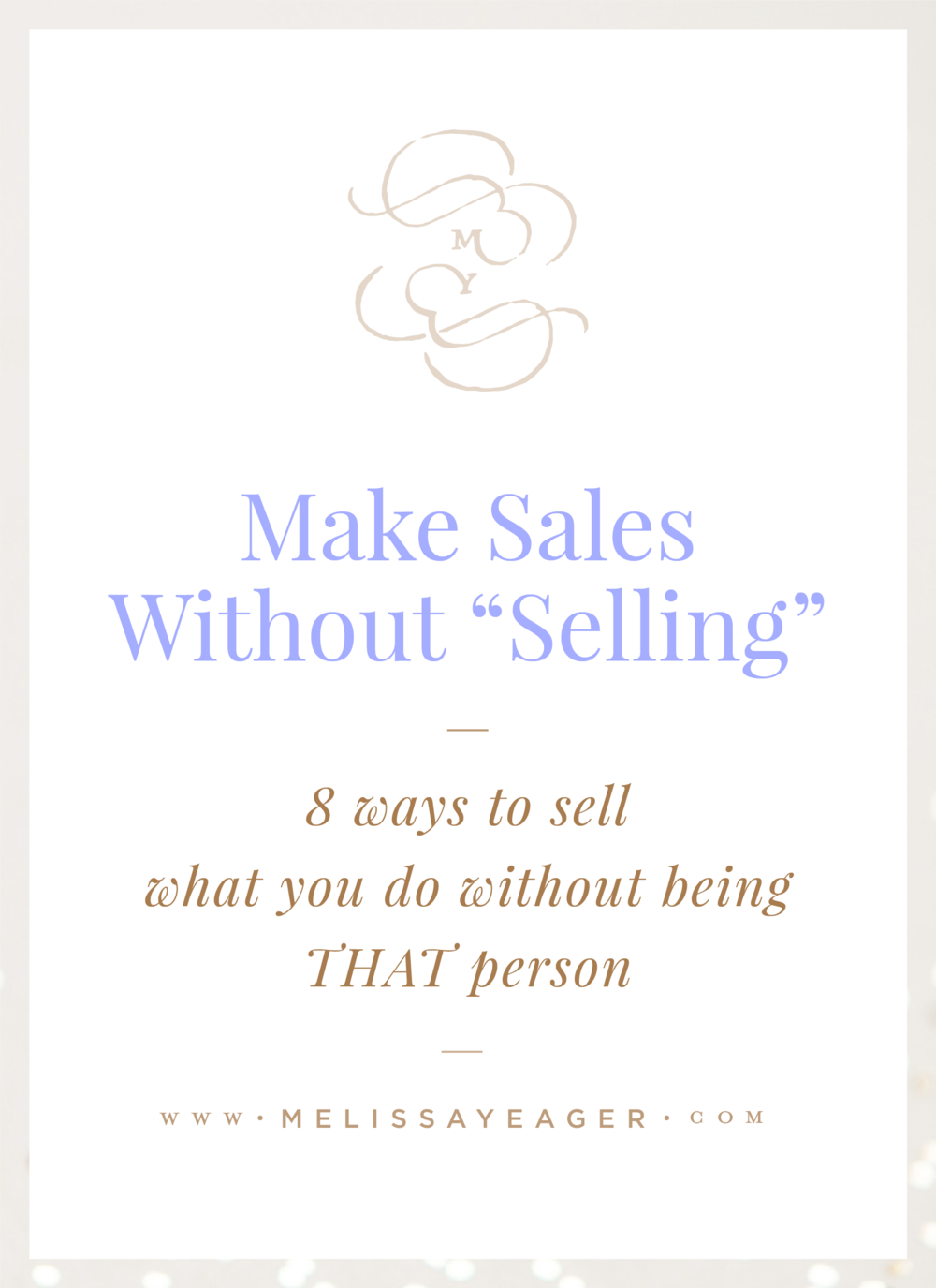 "Make Sales Without ""Selling"" - 8 ways to sell what you do without being THAT person"