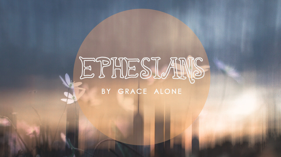 Ephesians: By Grace Alone | fall 2015
