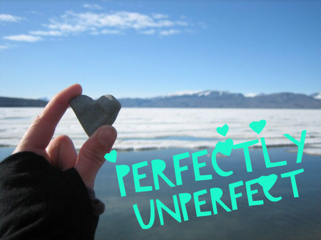 Be Perfectly Unperfect...