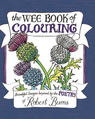 The Wee Book of Colouring: Beautiful Images Inspired by the Poetry of Robert Burns £5.99