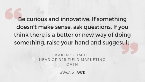 """New York AWE Leader, Karen Schmidt, Head of B2B Field Marketing at Oath  says, """"Be curious and innovative. If something doesn't make sense, ask questions. If you think there is a better or new way of doing something, raise your hand and suggest it."""""""
