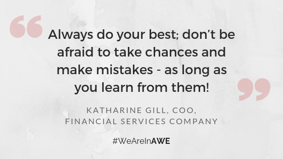 "New York AWE Leader, Katharine Gill, COO, Financial Services Company  says, ""Always do your best; don't be afraid to take chances and make mistakes - as long as you learn from them!"""