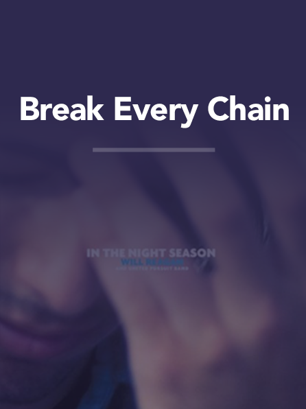 Break Every Chain — United Pursuit – Official Site
