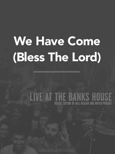 We Have Come / Bless the Lord — United Pursuit – Official Site