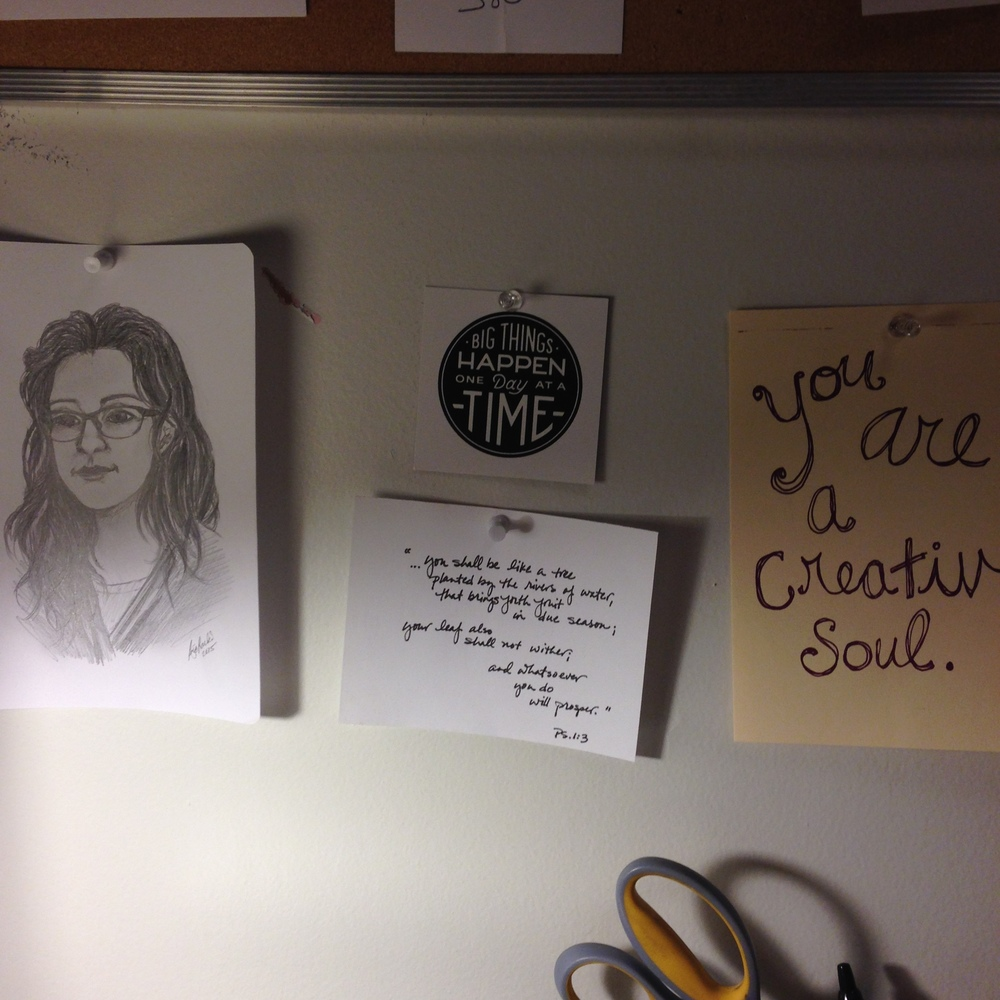 "Portrait of me is by Paige Rankin. ""Big Things Happen One Day At A Time"" is from the Get To Work Book.  Quote from the Bible was written down by my cousin Ginger. ""You are a creative soul"" print is by me, it was a gift to the participants of the Creative Soul Weekend."