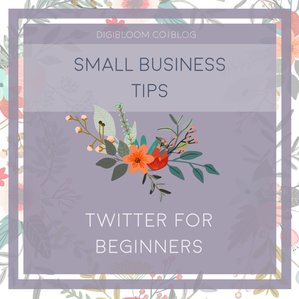 Small Business How-To: Twitter for Beginners. Tutorial 1. By Digibloom.co/blog