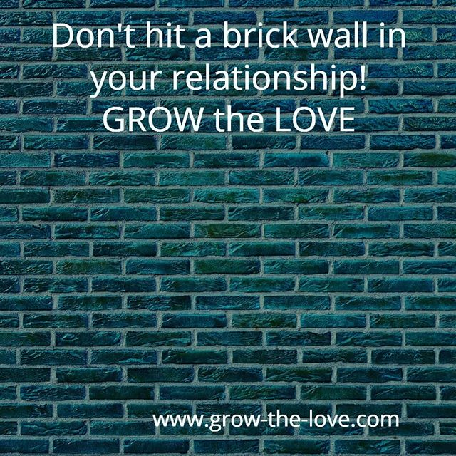 There is always a way to GROW the LOVE! Knock down that wall today.