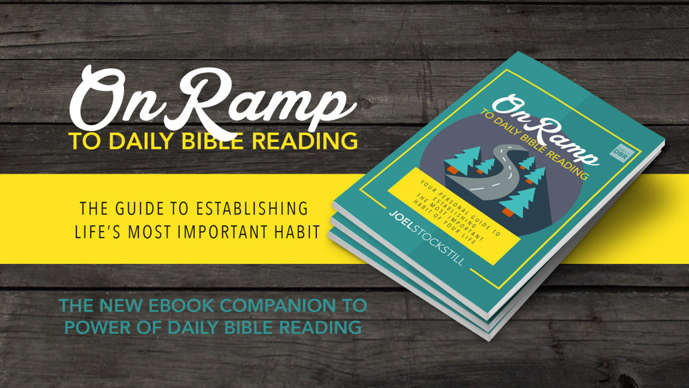 ONRAMP TO DBR - Joel wrote a free eBook to help you design your Bible reading habit as a perfect compliment to the new book Power of Daily Bible Reading. This has all the practical advice you need!