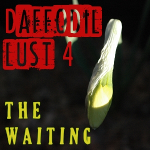 Daffodil Lust IV: The Waiting