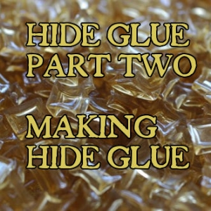 Hide glue part II:  making quality hide glue