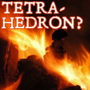 Musings on the tetrahedron of fire