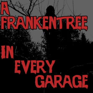 ...and a frankentree in every garage!