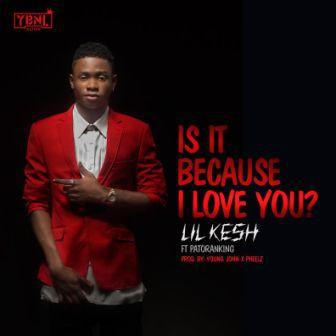 Lil-Kesh-Is-It-Because-I-Love-You-Feat.-Patoranking-Prod.-by-Young-John-Pheelz.jpg