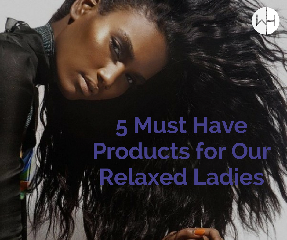 5 Must Have Products for Our Relaxed Ladies