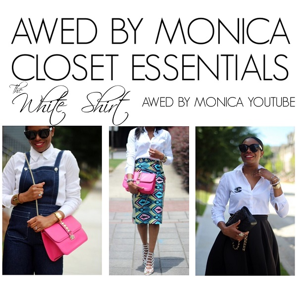 CLOSET ESSENTIALS, WHITE SHIRTS, WHAT TO WEAR, HOW TO STYLE, ATLANTA BLOGGER, YOUTUBE, HOW TO WEAR A WHITE SHIRT, FASHION AND STYLE, MONDAY, STREET STYLE, OOTD,