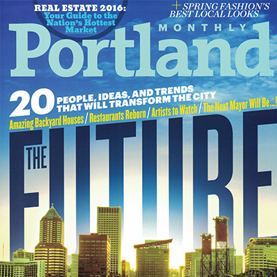 Portland Monthly Magazine / April 2016