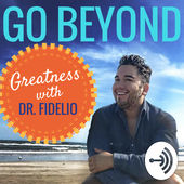 go beyond greatness with dr. fidelio