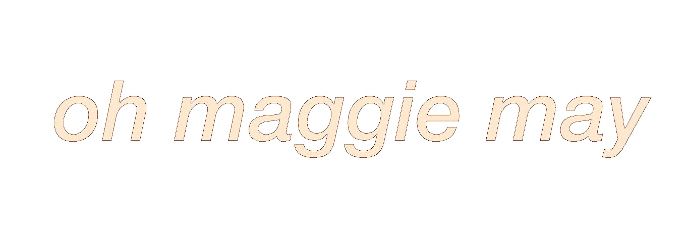 oh maggie may