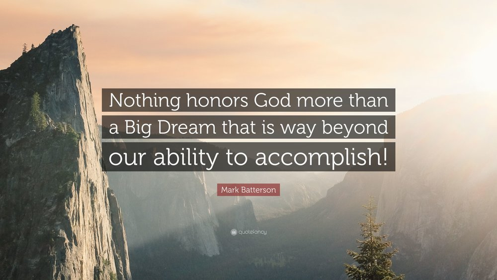 5503661-Mark-Batterson-Quote-Nothing-honors-God-more-than-a-Big-Dream-that.jpg