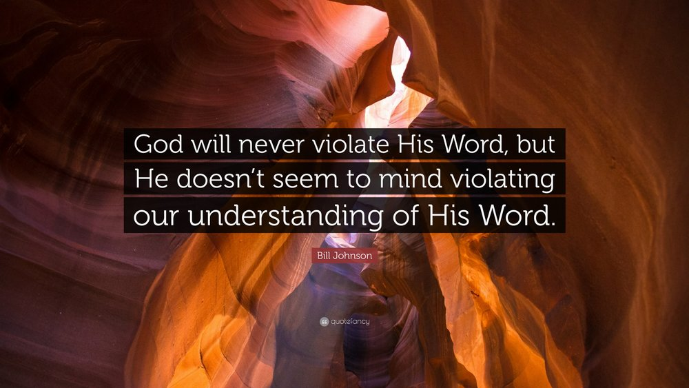 795110-Bill-Johnson-Quote-God-will-never-violate-His-Word-but-He-doesn-t.jpg
