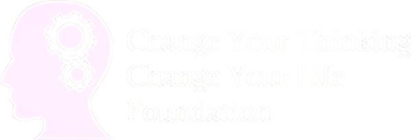 CHANGE YOUR THINKING CHANGE YOUR LIFE FOUNDATION