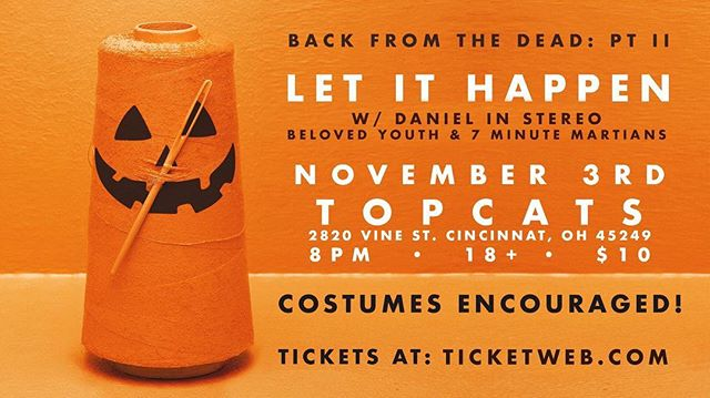 [ spooky bizness ]  November 3rd  Direct support for @letithappenband  Halloweeeen shoowwww  Venue: @topcatscincy  Bands: @letithappenband , @belovedyouth & @7minutemartians  Ages: 18+ Doors: 8pm Tickets: $10  Let's get spooky with it. 🎃☠️👽🤖👹😈 [y❤️urs]