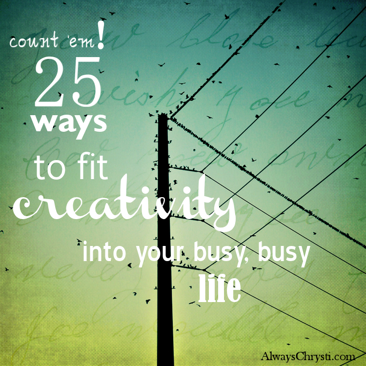 25-ways-to-fit-creativity-into-life-chrysti