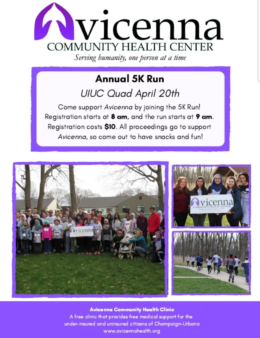 """Register Here - It's that time of the year!! Avicenna Community Healthcare Center will be hosting its Annual 2019 5K Run at the University of Illinois Quad on Saturday, April 20th! Registration will be at 8am and the race will start at 9am. Come join us as we will fundraise and promote awareness for the clinic.Refreshments will be provided and participants may choose to either walk or run the 5K. In addition, there will be an associated health and wellness fair.Event date: April 20th, 2018Event location: UIUC Illini Union Main Quad1401 West Green StreetUrbana, Il 61801Time: Check in begins at 8:00 am and race starts at 9:00am sharpTransportation: There are several options for free parking on the weekends near the Illini Union. Lot D6 on 407 S Goodwin Ave, Urbana, IL 61801Lot B7 on Nuclear Radiations Laboratory, Urbana, IL 61801Lot C3 on 601 E John St, Champaign, IL 61820Lot C7 on 812 S 5th St, Champaign, IL 61820,St. Mathew Street has free metered parking on the weekendsMain Library Parking Lot is free on the weekends at 1408 W Gregory Dr. Urbana, Il 61801All of these locations are within a 10 min walking distance to the union!Registration is 10$. Please fill out the Registration Form below:https://docs.google.com/forms/d/e/1FAIpQLSe_19gFARflMkq58fy4yEh7_xfVNyO3yMXonc98743WCdQ_WQ/viewformWe accept venmo, paypal, cash.T-shirts are first come first served! We will also have a light bagel breakfast provided by Panera and Einstein's, as well as fun games and activities, prizes, and a Health Fair.Interested in just donating? You can easily Venmo the clinic @Avicenna_Health and caption it as """"Donation"""".Spread the word! Hope to see you there!"""
