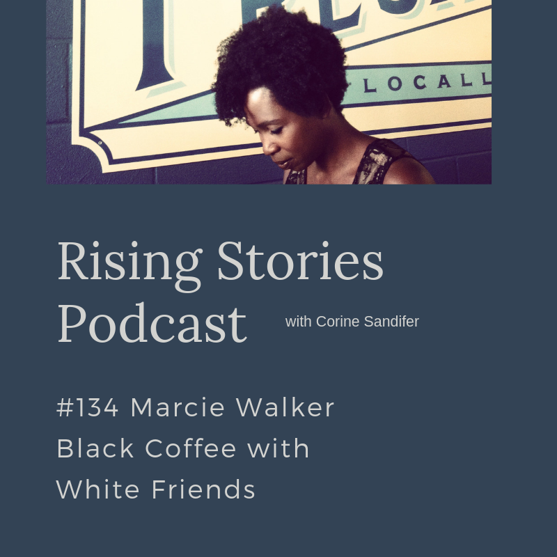 Rising Stories Podcast- #134 Marcie Walker Black Coffee with White Friends.png