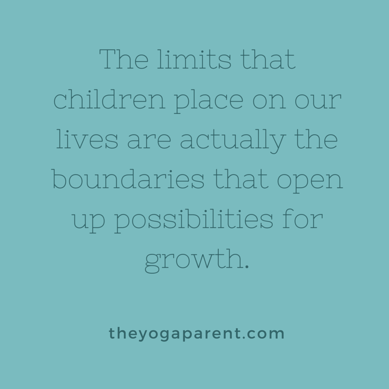 The limits that children place on our lives are actually the boundaries that open up possibilities for growth. http://theyogaparent.com/2015/08/10/freedom-within-the-boundaries-of-parenting/
