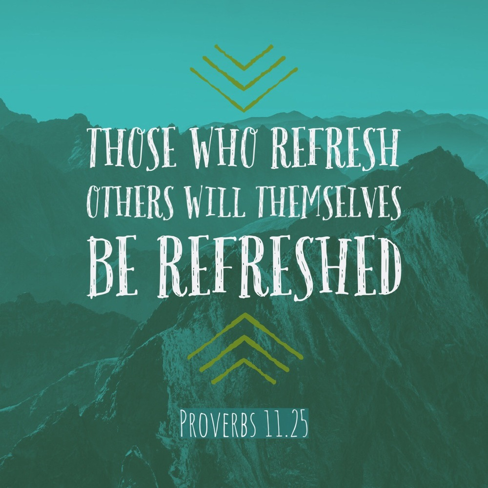 The generous will prosper; those who refresh others will themselves be refreshed - Proverbs 11.25