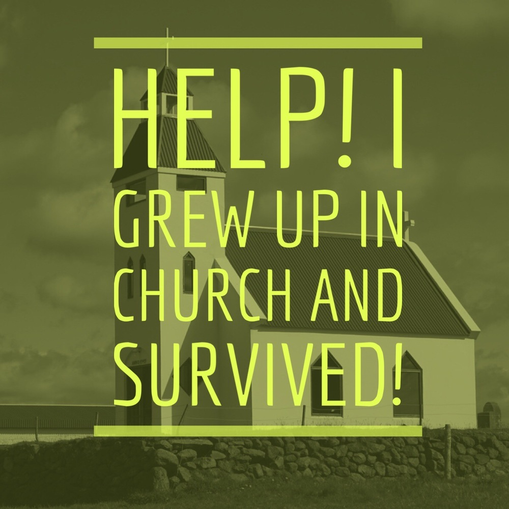 Read the first blog in this series called HELP! I Grew Up In Church & Survived!