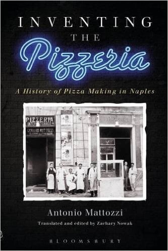 Inventing the Pizzeria: A History of Pizza Making in Naples by Antonio Mattozzi