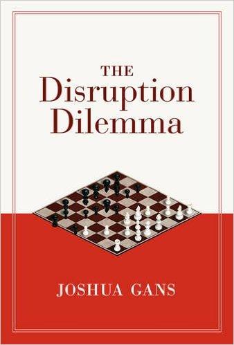 The disruption Dilemma - Joshua Gans | 2016 | The MIT Press