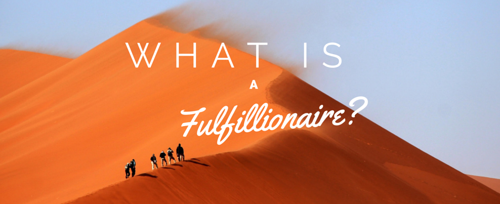 What is a fulfillionaire? It a person who is committed to fulfilment and purpose