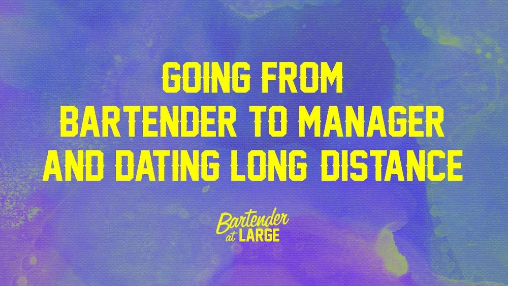 Going from Bartender to Manager & Dating Long-Distance — The