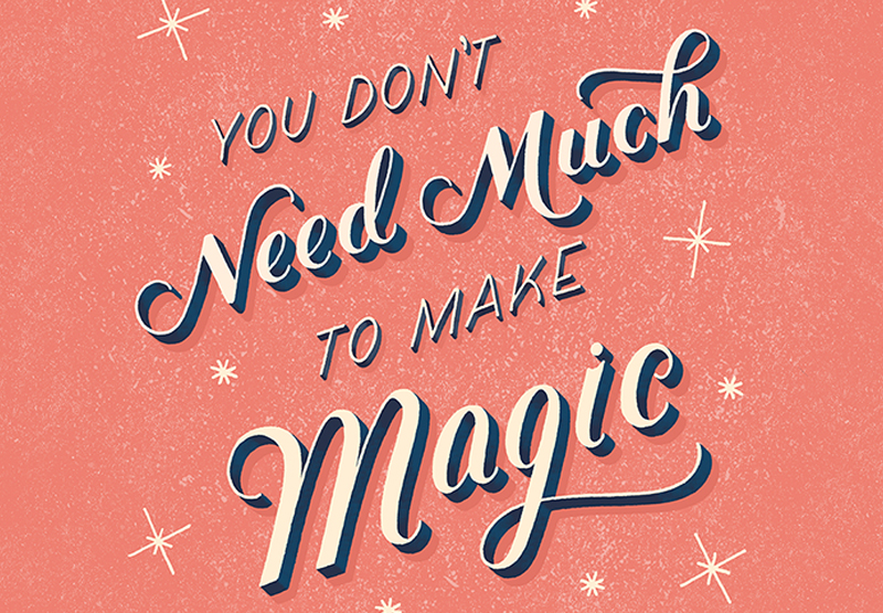 You Don't Need Much to Make Magic - Creative Motivation