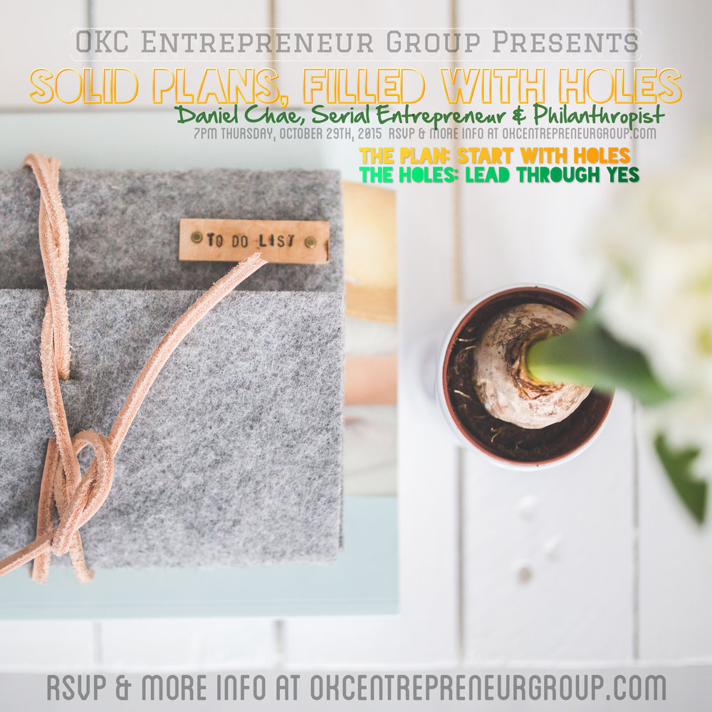 OKC Entrepreneur Group Presents Solid Plans, Filled with Holes with Daniel Chae  Serial Entrepreneur & Philanthropist 2.jpg