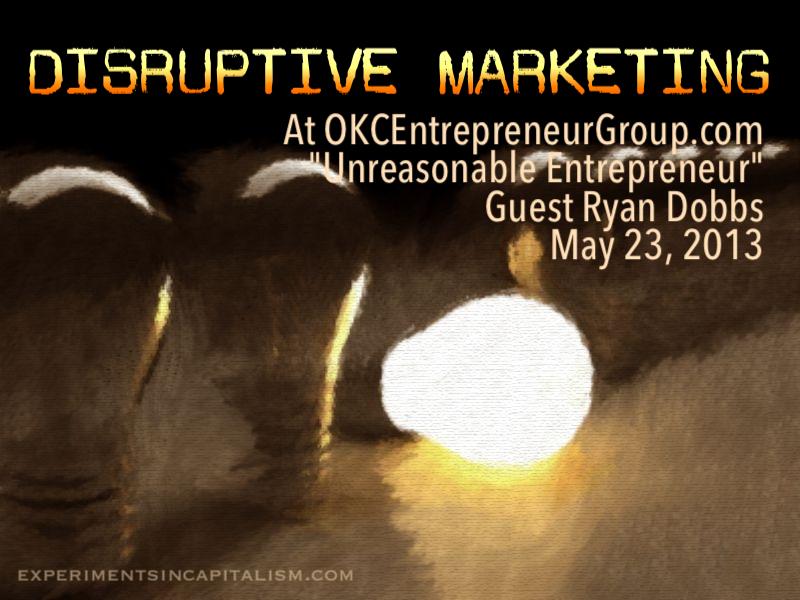 OKCEntrepreneurGroup.com Disruptive Marketing Ryan Dobbs Unreasonable Entrepreneur (5).jpg