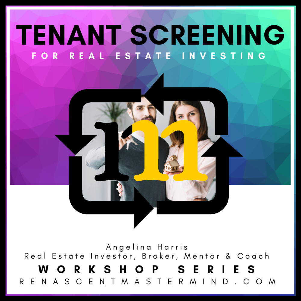 enant Screening | Workshop Series  with Angelina Harris, Real Estate Investor, Broker, Mentor & Coach