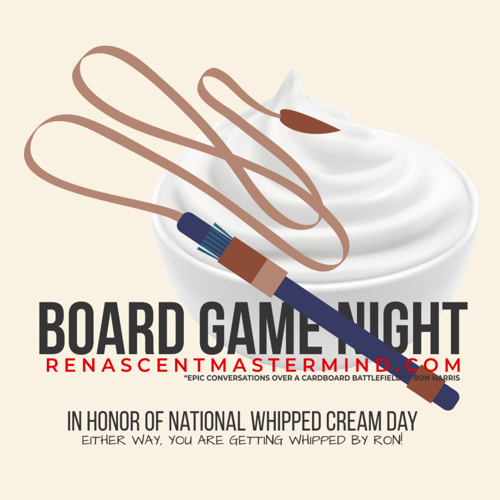 In Honor of National Whipped Cream Day Board Game Night with Renascent Mastermind