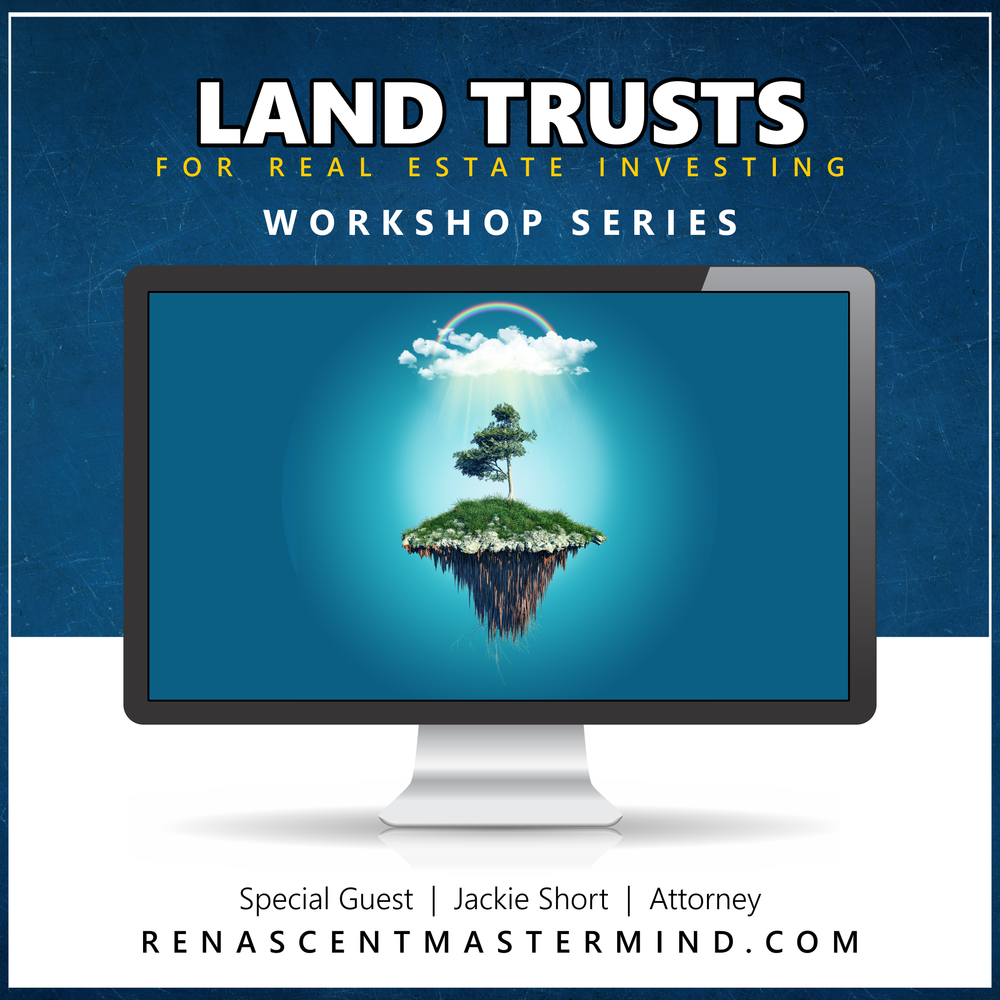 Land Trusts with Jackie Short, Attorney   Workshop Series with Renascent Mastermind