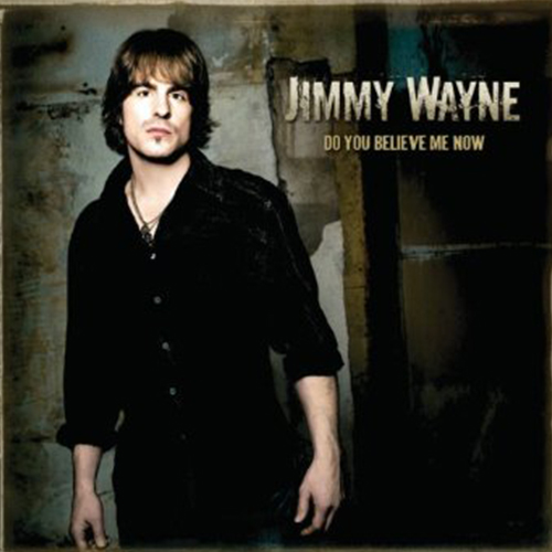 True Believer (McKenna/Rose) Jimmy Wayne – Do You Believe Me Now