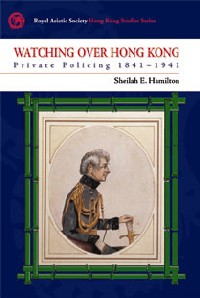 Watching Over Hong Kong 1841-1941, Sheilah E. Hamilton