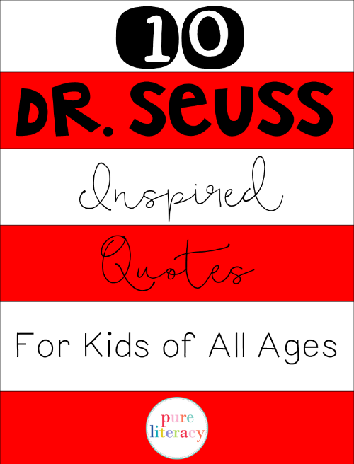 10 Dr Seuss Inspired Quotes For Kids Of All Ages Pure Literacy