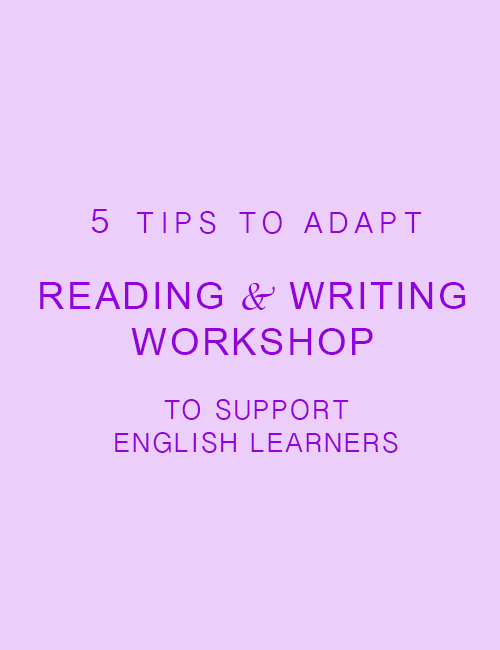 5 TIPS TO ADAPT READING AND WRITING WORKSHOP TO SUPPORT ENGLISH LEARNERS