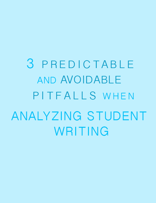 3 Predictable And Avoidable Pitfalls When Analyzing Student Writing