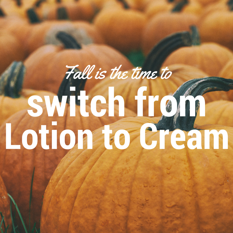 Fall is the time to switch from lotion to cream.jpg
