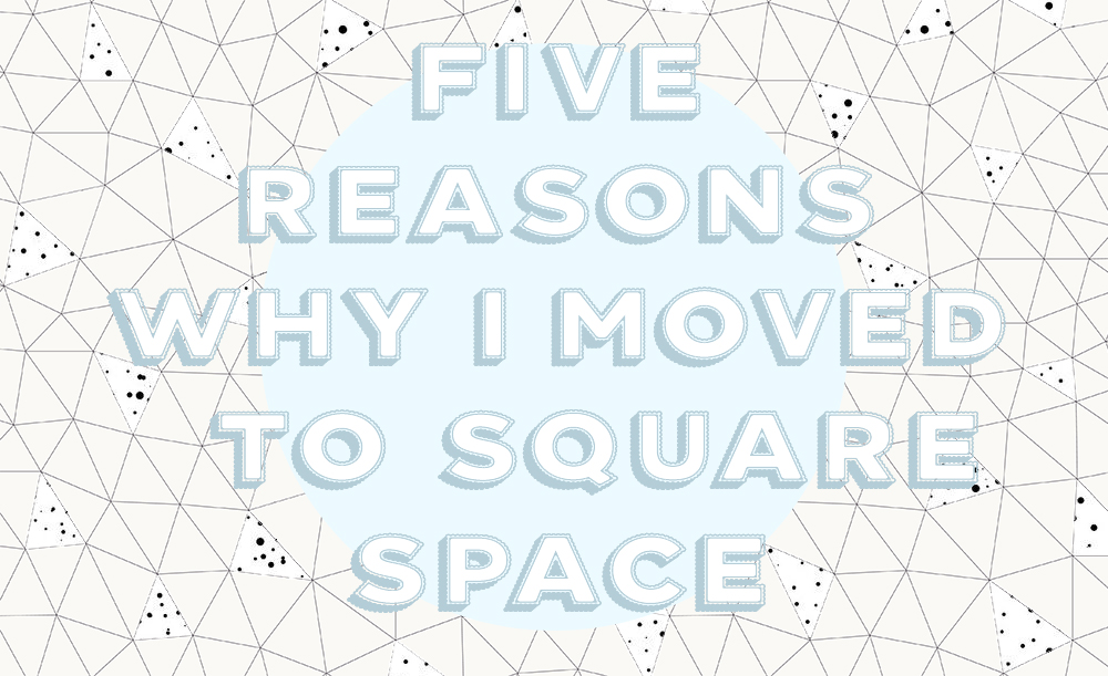WETHESPIES.COM | 5 REASONS WHY I MOVED TO SQUARESPACE
